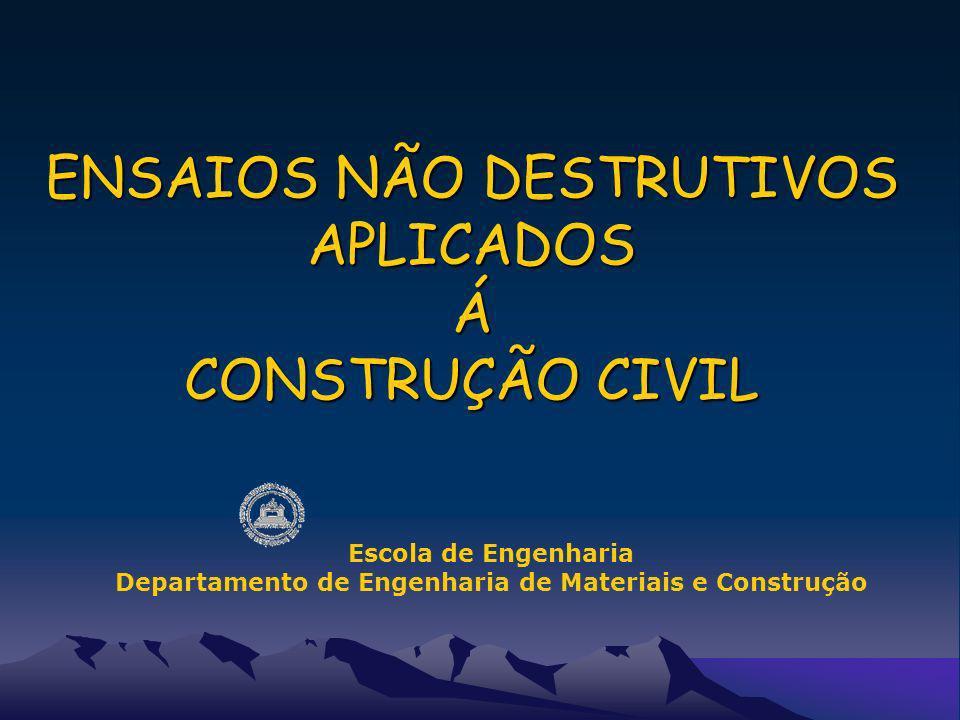 ENSAIOS NÃO DESTRUTIVOS APLICADOS Á CONSTRUÇÃO CIVIL Escola de Engenharia Departamento de Engenharia de Materiais e Construção