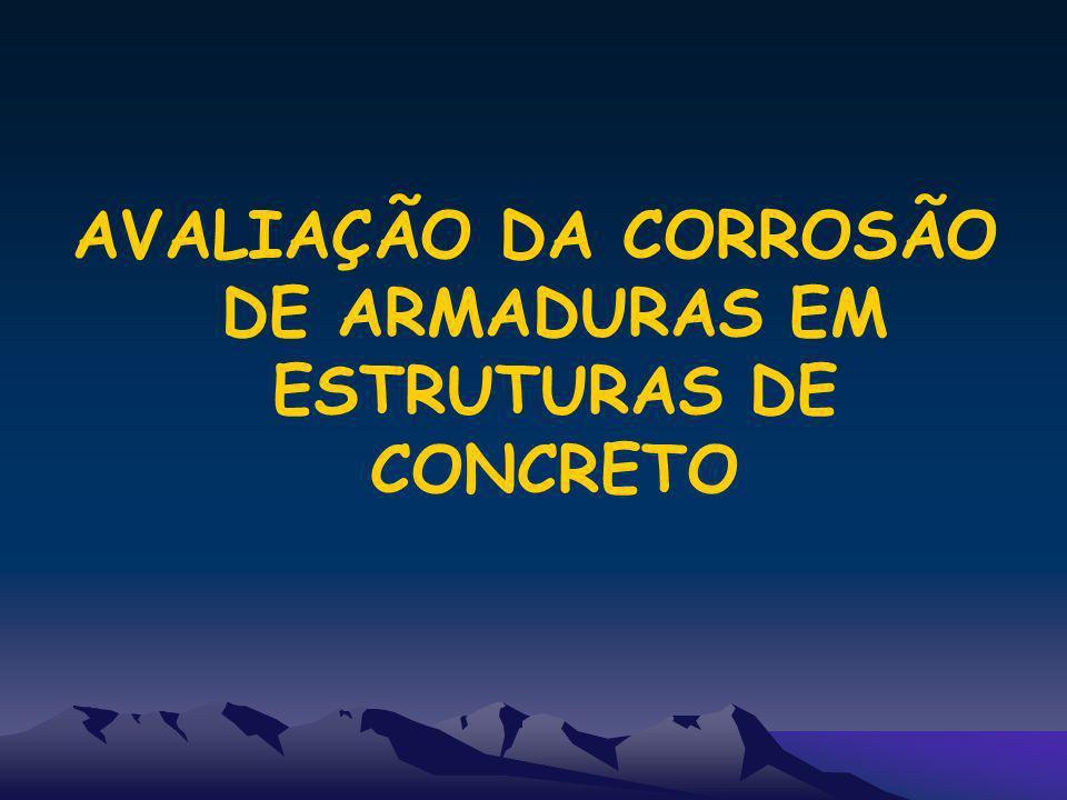 AVALIAÇÃO DA CORROSÃO DE ARMADURAS EM ESTRUTURAS DE CONCRETO