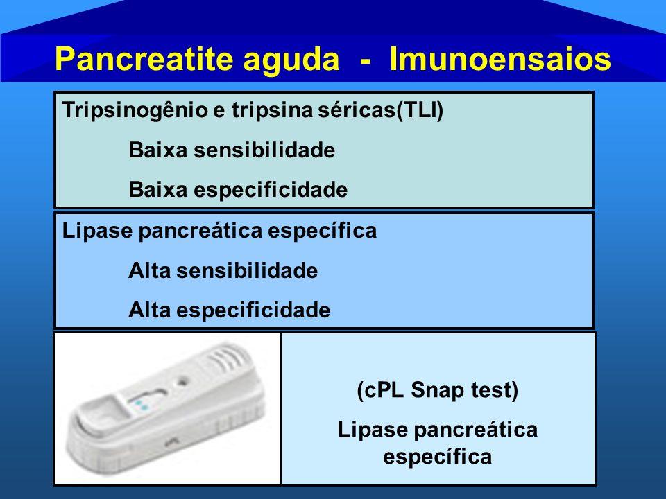 Pancreatite aguda - Imunoensaios Tripsinogênio e tripsina séricas(TLI) Baixa sensibilidade Baixa especificidade Lipase pancreática específica Alta sen