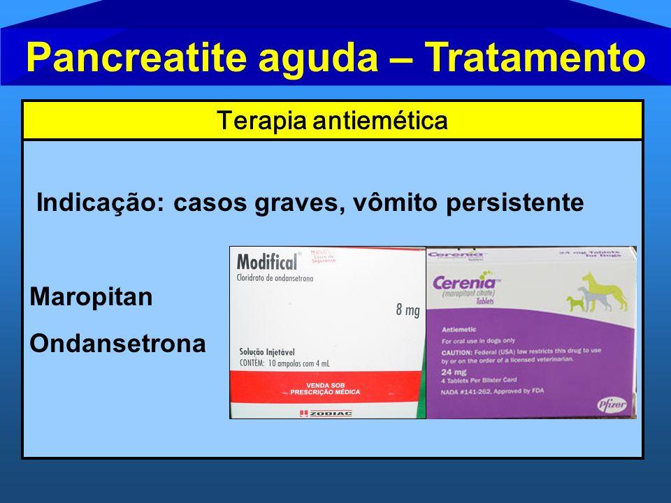 Pancreatite aguda – Tratamento Terapia antiemética Indicação: casos graves, vômito persistente Maropitan Ondansetrona