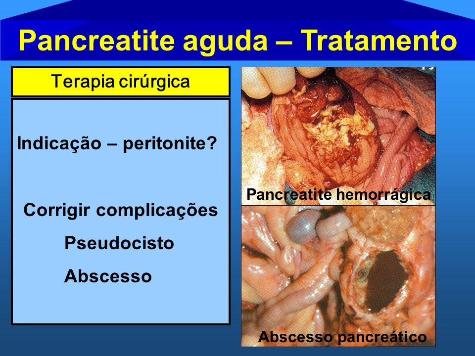 Pancreatite aguda – Tratamento Terapia cirúrgica Indicação – peritonite? Corrigir complicações Pseudocisto Abscesso Abscesso pancreático Pancreatite h