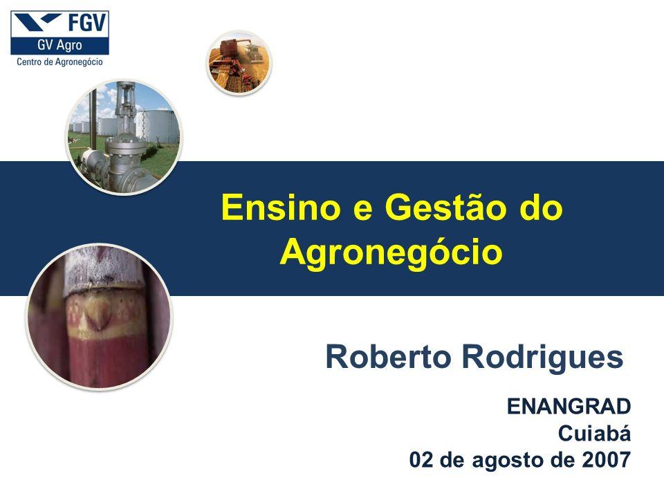 a ENANGRAD Cuiabá 02 de agosto de 2007 Roberto Rodrigues Ensino e Gestão do Agronegócio