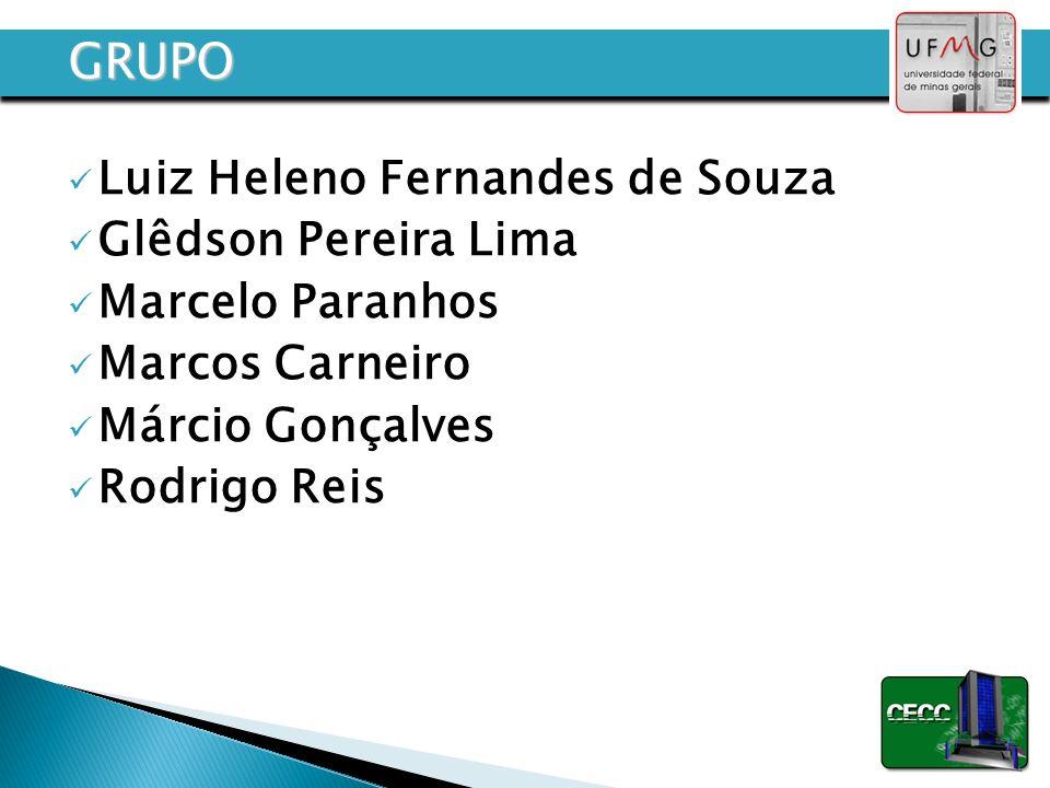 GRUPO Luiz Heleno Fernandes de Souza Glêdson Pereira Lima Marcelo Paranhos Marcos Carneiro Márcio Gonçalves Rodrigo Reis