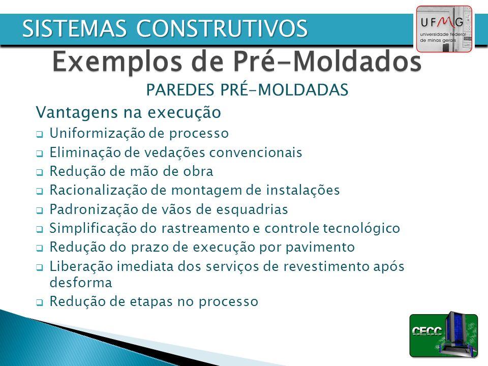 PAREDES PRÉ-MOLDADAS Vantagens na execução Uniformização de processo Eliminação de vedações convencionais Redução de mão de obra Racionalização de mon