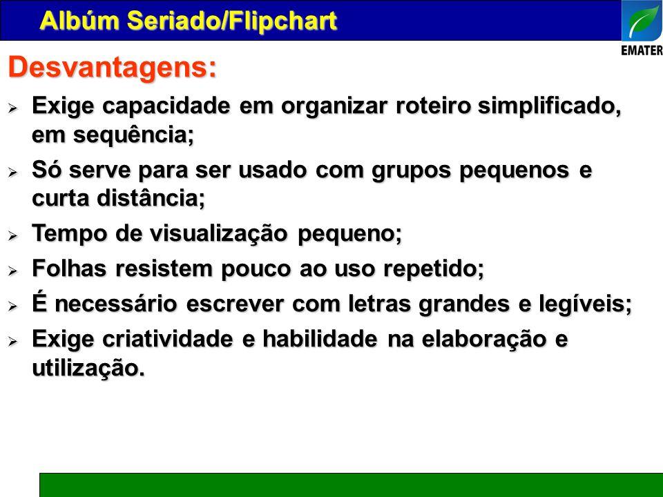 Desvantagens: Exige capacidade em organizar roteiro simplificado, em sequência; Exige capacidade em organizar roteiro simplificado, em sequência; Só s