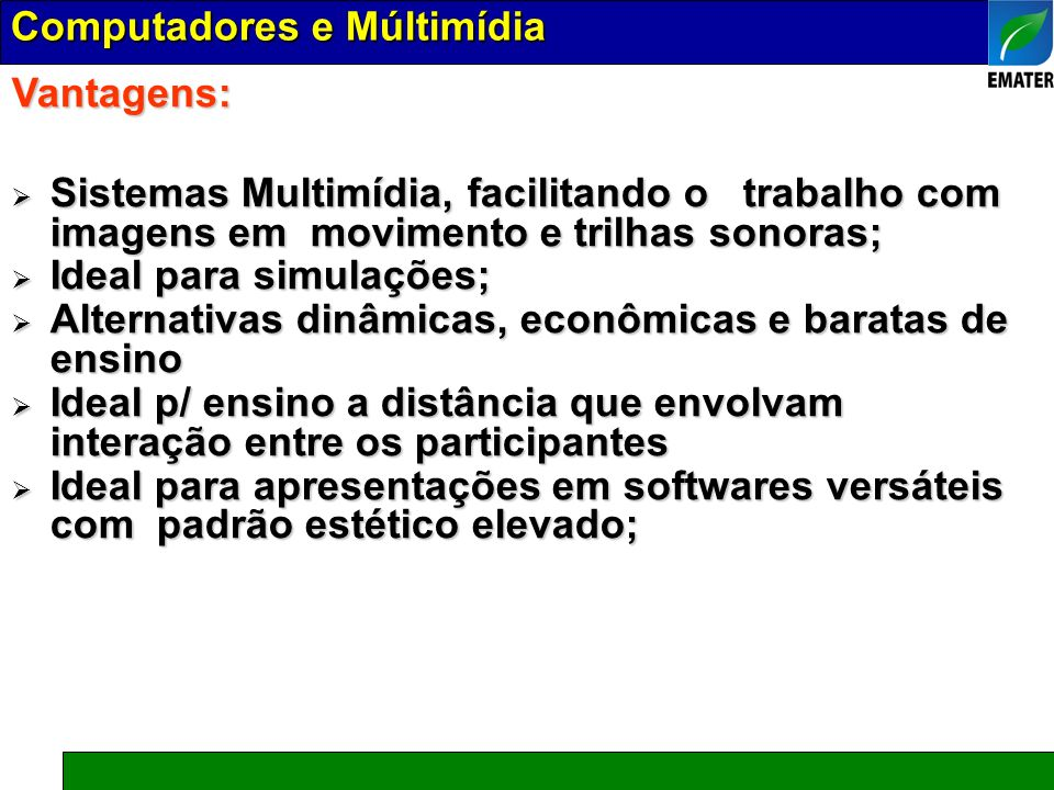 Vantagens: Sistemas Multimídia, facilitando o trabalho com imagens em movimento e trilhas sonoras; Sistemas Multimídia, facilitando o trabalho com ima