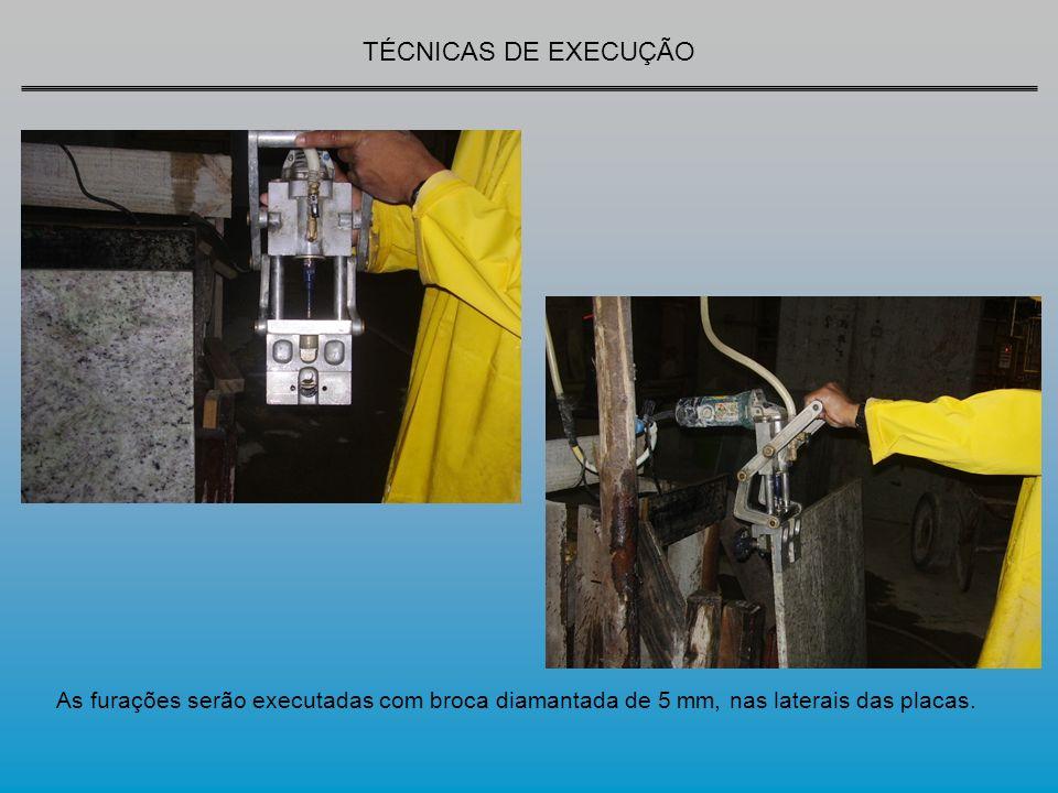 TÉCNICAS DE EXECUÇÃO As furações serão executadas com broca diamantada de 5 mm, nas laterais das placas.