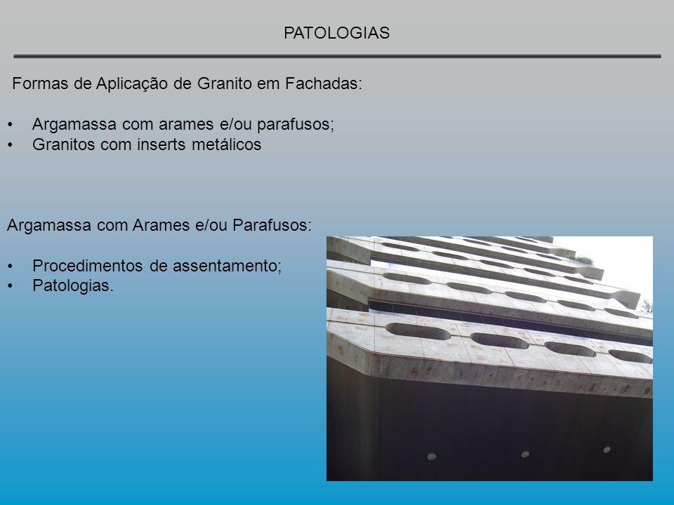PATOLOGIAS Formas de Aplicação de Granito em Fachadas: Argamassa com arames e/ou parafusos; Granitos com inserts metálicos Argamassa com Arames e/ou Parafusos: Procedimentos de assentamento; Patologias.