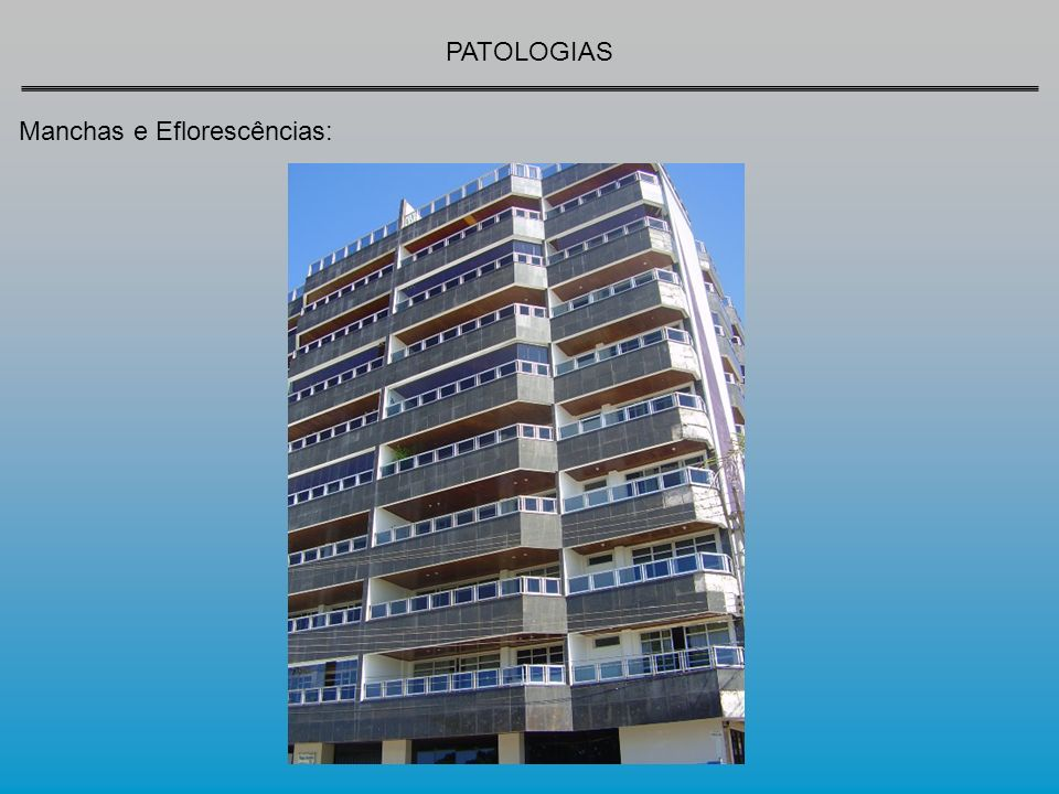 PATOLOGIAS Manchas e Eflorescências: