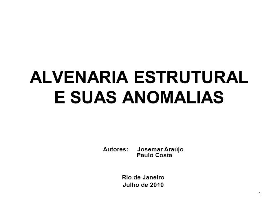1 ALVENARIA ESTRUTURAL E SUAS ANOMALIAS Autores: Josemar Araújo Paulo Costa Rio de Janeiro Julho de 2010