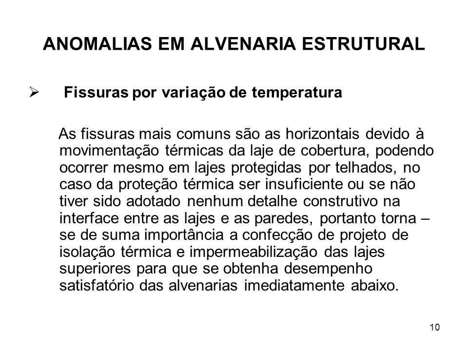 10 ANOMALIAS EM ALVENARIA ESTRUTURAL Fissuras por variação de temperatura As fissuras mais comuns são as horizontais devido à movimentação térmicas da