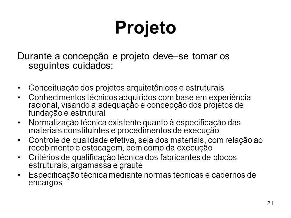 21 Projeto Durante a concepção e projeto deve–se tomar os seguintes cuidados: Conceituação dos projetos arquitetônicos e estruturais Conhecimentos téc