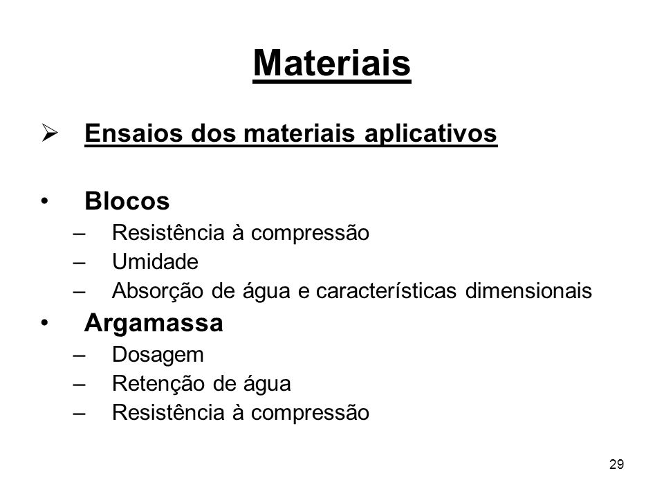29 Materiais Ensaios dos materiais aplicativos Blocos –Resistência à compressão –Umidade –Absorção de água e características dimensionais Argamassa –D