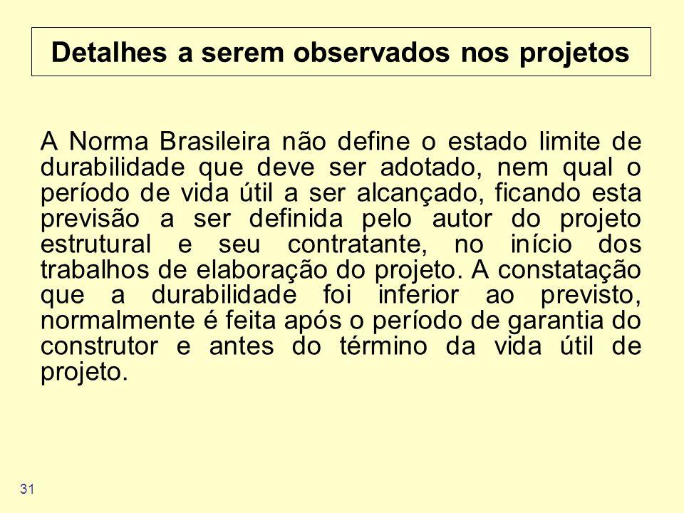 31 Detalhes a serem observados nos projetos A Norma Brasileira não define o estado limite de durabilidade que deve ser adotado, nem qual o período de