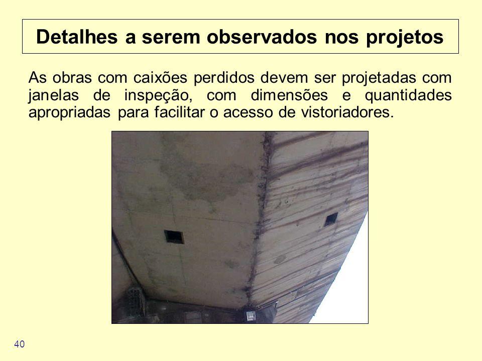 40 Detalhes a serem observados nos projetos As obras com caixões perdidos devem ser projetadas com janelas de inspeção, com dimensões e quantidades ap