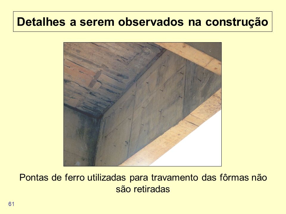 61 Detalhes a serem observados na construção Pontas de ferro utilizadas para travamento das fôrmas não são retiradas