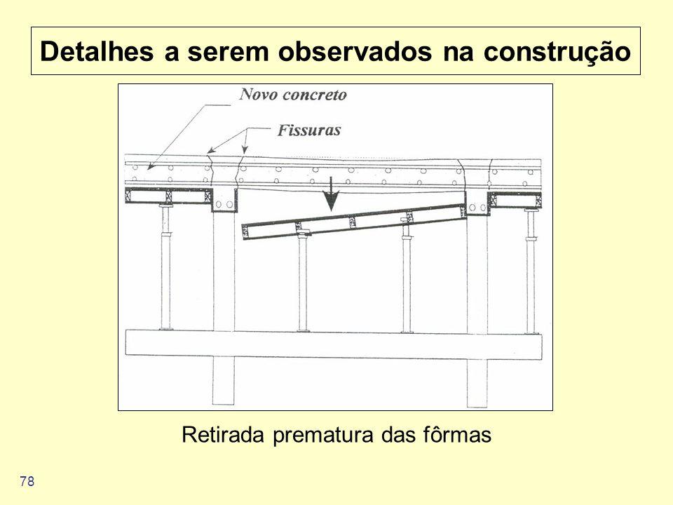 78 Detalhes a serem observados na construção Retirada prematura das fôrmas