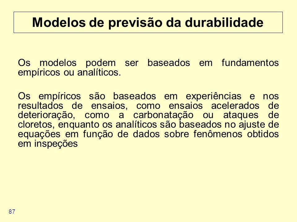 87 Modelos de previsão da durabilidade Os modelos podem ser baseados em fundamentos empíricos ou analíticos. Os empíricos são baseados em experiências