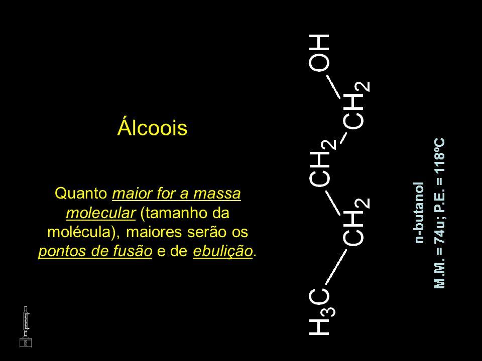 Álcoois Quanto maior for a massa molecular (tamanho da molécula), maiores serão os pontos de fusão e de ebulição. n-butanol M.M. = 74u; P.E. = 118ºC