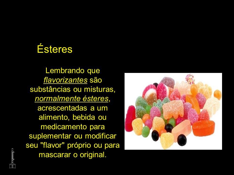Ésteres Lembrando que flavorizantes são substâncias ou misturas, normalmente ésteres, acrescentadas a um alimento, bebida ou medicamento para suplemen