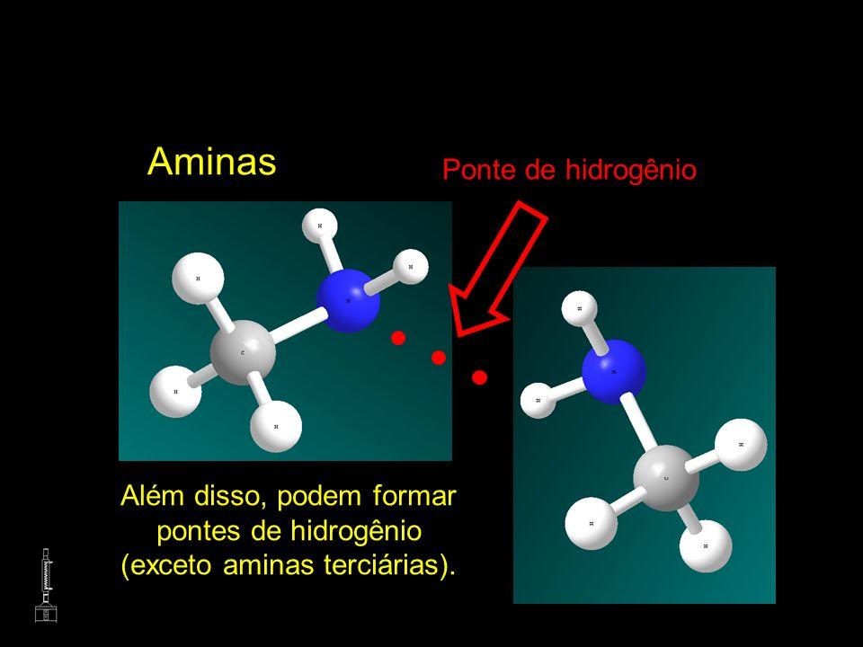 Aminas Além disso, podem formar pontes de hidrogênio (exceto aminas terciárias). Ponte de hidrogênio