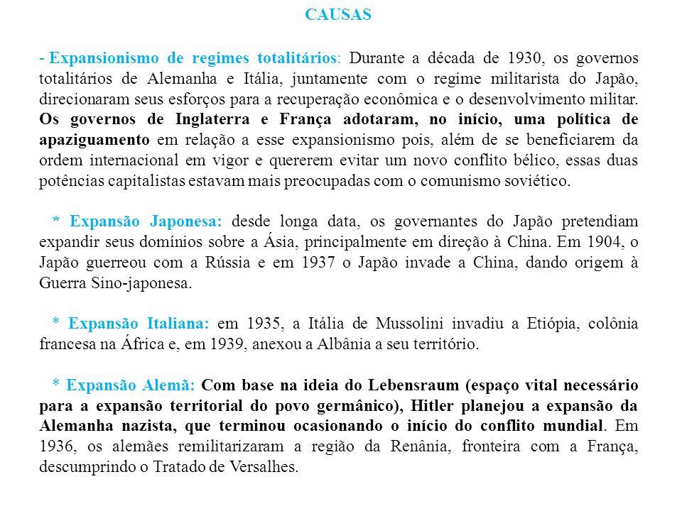 CAUSAS - Expansionismo de regimes totalitários: Durante a década de 1930, os governos totalitários de Alemanha e Itália, juntamente com o regime milit