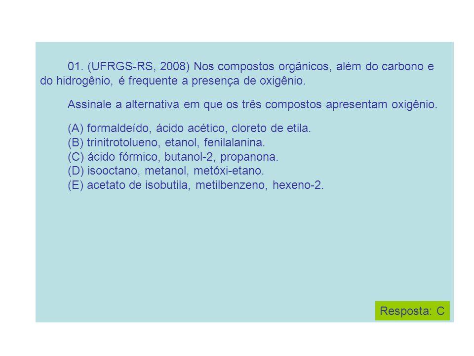01. (UFRGS-RS, 2008) Nos compostos orgânicos, além do carbono e do hidrogênio, é frequente a presença de oxigênio. Assinale a alternativa em que os tr