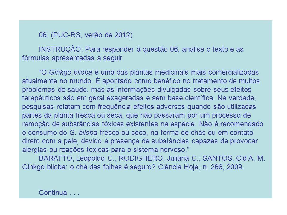 06. (PUC-RS, verão de 2012) INSTRUÇÃO: Para responder à questão 06, analise o texto e as fórmulas apresentadas a seguir. O Ginkgo biloba é uma das pla