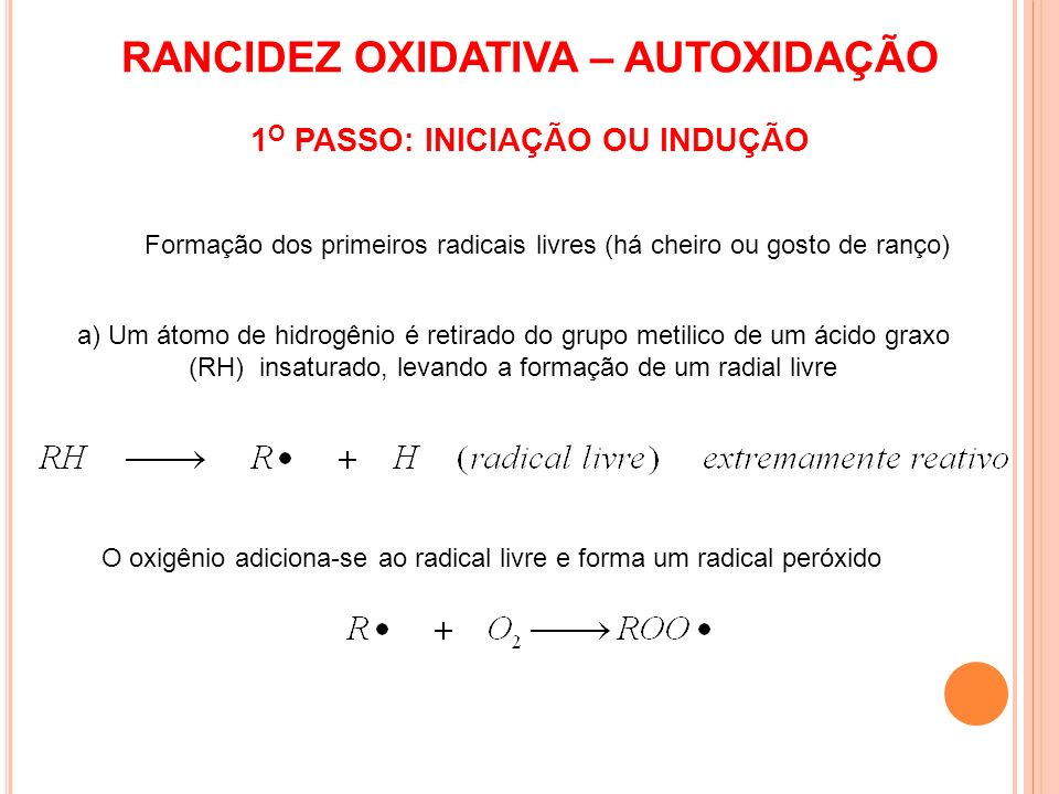 Reação em cadeia se propaga em toda a massa lipídica ( radicais livres) 2 o PASSO: Propagação Este período ocorrerá até que todo o oxigênio ou ácido graxo insaturado (RH) seja consumido.