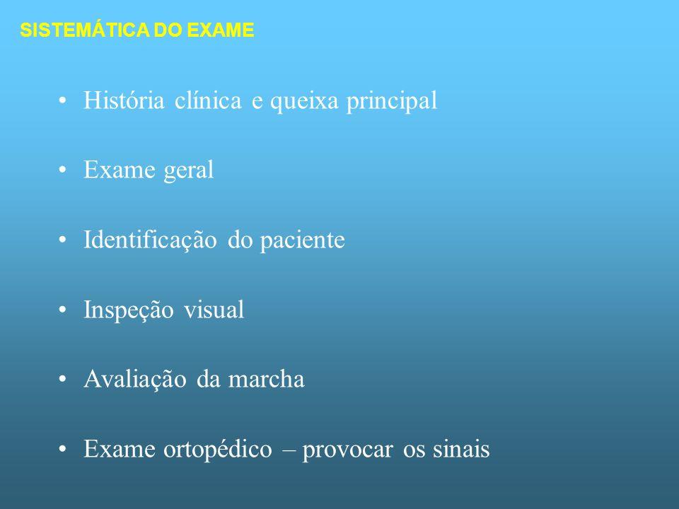 HISTÓRIA E QUEIXA PRINCIPAL Membro envolvido Atividade do paciente Trauma recente ou anterior Tratamento.