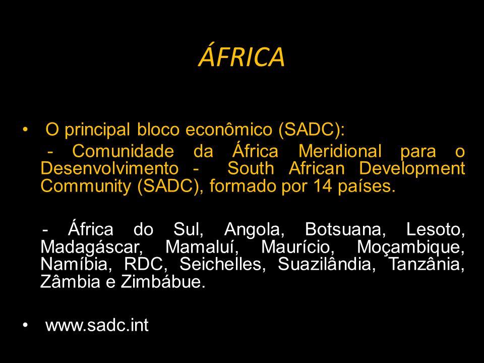 ÁFRICA O principal bloco econômico (SADC): - Comunidade da África Meridional para o Desenvolvimento - South African Development Community (SADC), formado por 14 países.