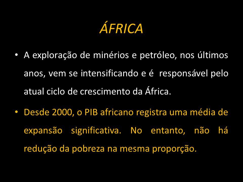 ÁFRICA A exploração de minérios e petróleo, nos últimos anos, vem se intensificando e é responsável pelo atual ciclo de crescimento da África.
