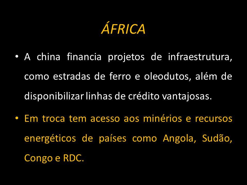 ÁFRICA A china financia projetos de infraestrutura, como estradas de ferro e oleodutos, além de disponibilizar linhas de crédito vantajosas.