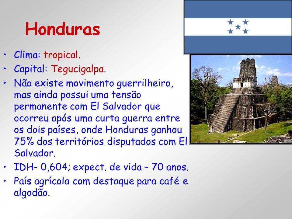 Clima: tropical. Capital: Tegucigalpa. Não existe movimento guerrilheiro, mas ainda possui uma tensão permanente com El Salvador que ocorreu após uma