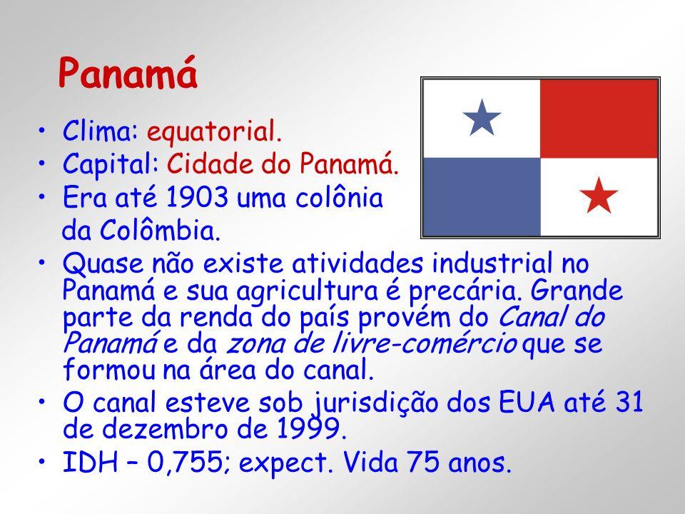 Clima: equatorial. Capital: Cidade do Panamá. Era até 1903 uma colônia da Colômbia. Quase não existe atividades industrial no Panamá e sua agricultura