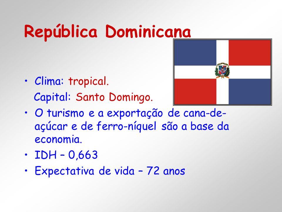 Clima: tropical. Capital: Santo Domingo. O turismo e a exportação de cana-de- açúcar e de ferro-níquel são a base da economia. IDH – 0,663 Expectativa