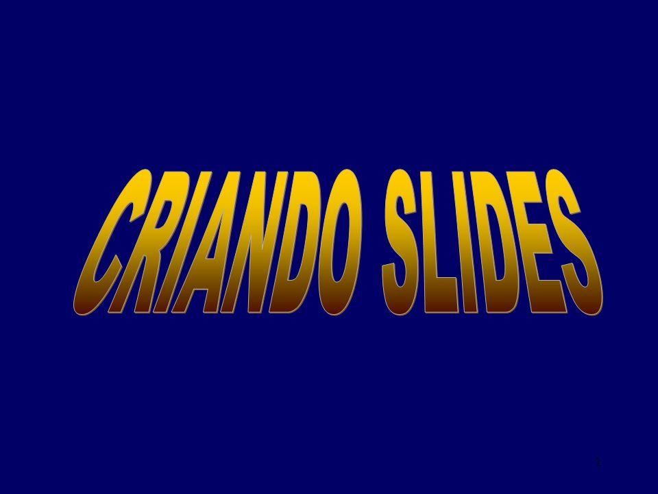 2 CRIANDO SLIDES 1 – REGRAS FUNDAMENTAIS:.O professor é mais importante que o slide.
