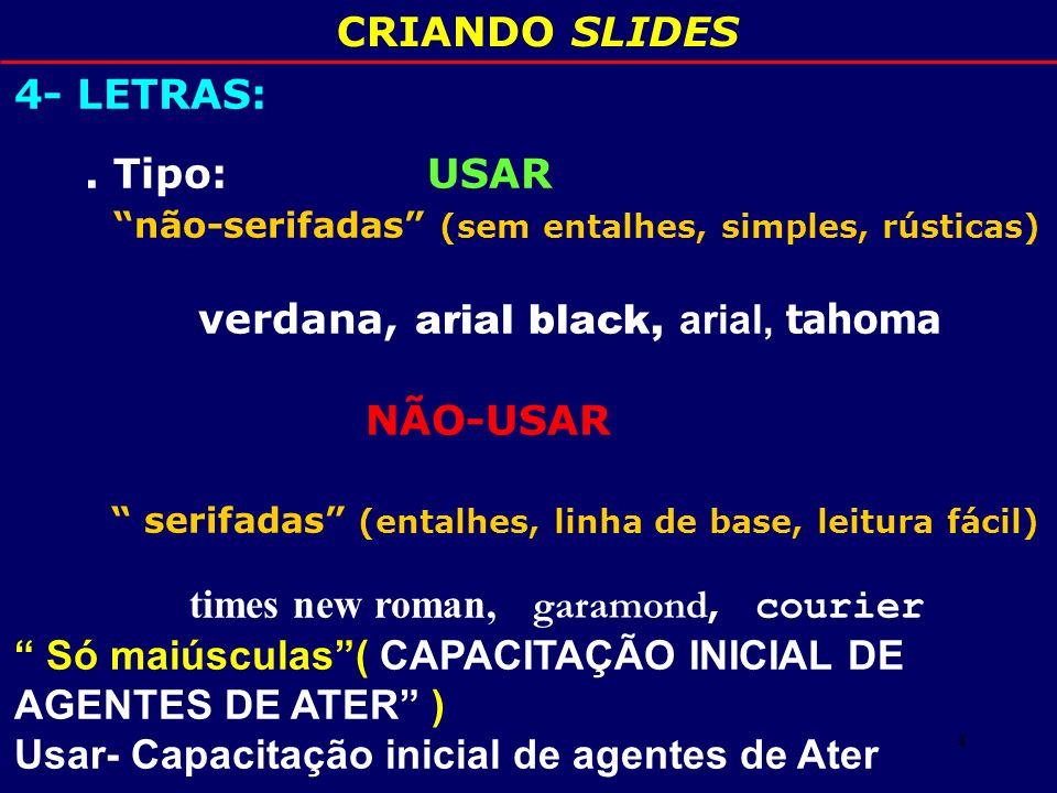 5 CRIANDO SLIDES 4 - LETRAS: 1 polegada quadrada 2,56 X 2,56 cm = 72 pontos (pixels) Letra nº 36 = ½ polegada Letra n° 24 = 1 3 polegada 8 10 12 14 16 18 20 24 28 32 36 40 44 48 54