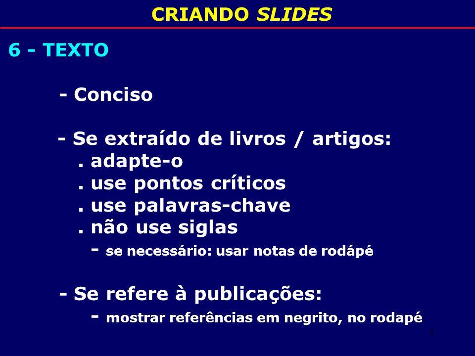 9 CRIANDO SLIDES 7 – TABELAS - Relacionam e separam dados - Iniciar pelo título - Caracterizar cada linha e coluna - Discutir os dados - Limitar nº de linhas e colunas I D E A L = tabelas 3 X 2