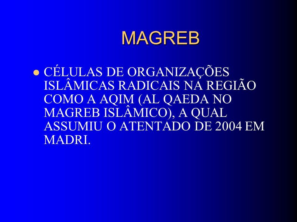 MAGREB MAGREB CÉLULAS DE ORGANIZAÇÕES ISLÂMICAS RADICAIS NA REGIÃO COMO A AQIM (AL QAEDA NO MAGREB ISLÂMICO), A QUAL ASSUMIU O ATENTADO DE 2004 EM MAD