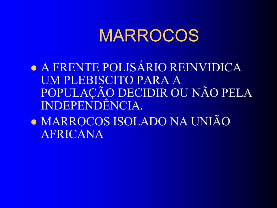 MARROCOS MARROCOS A FRENTE POLISÁRIO REINVIDICA UM PLEBISCITO PARA A POPULAÇÃO DECIDIR OU NÃO PELA INDEPENDÊNCIA. MARROCOS ISOLADO NA UNIÃO AFRICANA