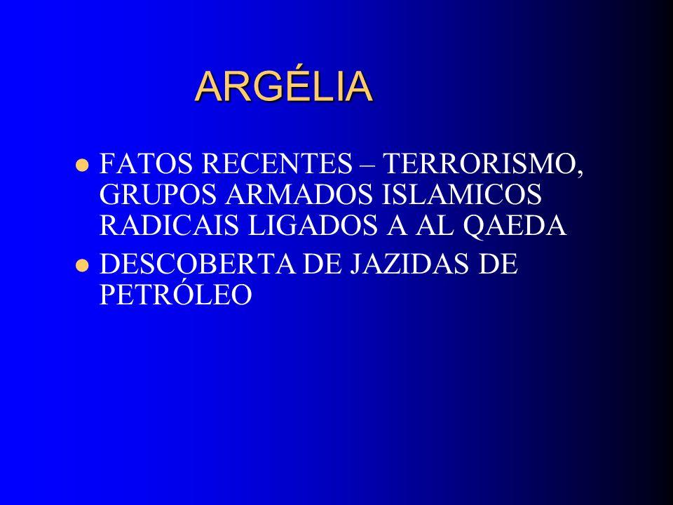 ARGÉLIA ARGÉLIA FATOS RECENTES – TERRORISMO, GRUPOS ARMADOS ISLAMICOS RADICAIS LIGADOS A AL QAEDA DESCOBERTA DE JAZIDAS DE PETRÓLEO