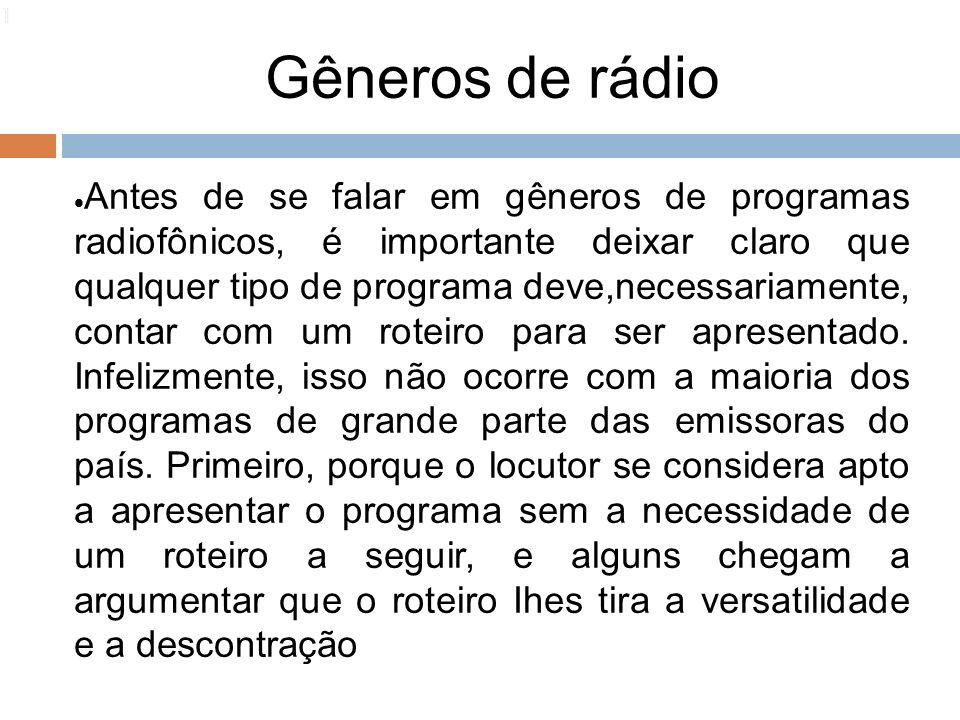 Gêneros de rádio 114 Antes de se falar em gêneros de programas radiofônicos, é importante deixar claro que qualquer tipo de programa deve,necessariame