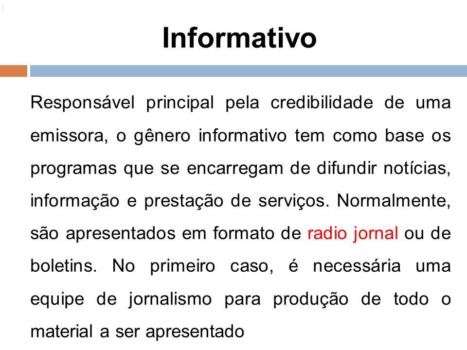 Informativo 116 Responsável principal pela credibilidade de uma emissora, o gênero informativo tem como base os programas que se encarregam de difundi