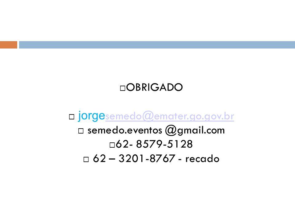 OBRIGADO jorge semedo@emater.go.gov.br semedo@emater.go.gov.br semedo.eventos @gmail.com 62- 8579-5128 62 – 3201-8767 - recado