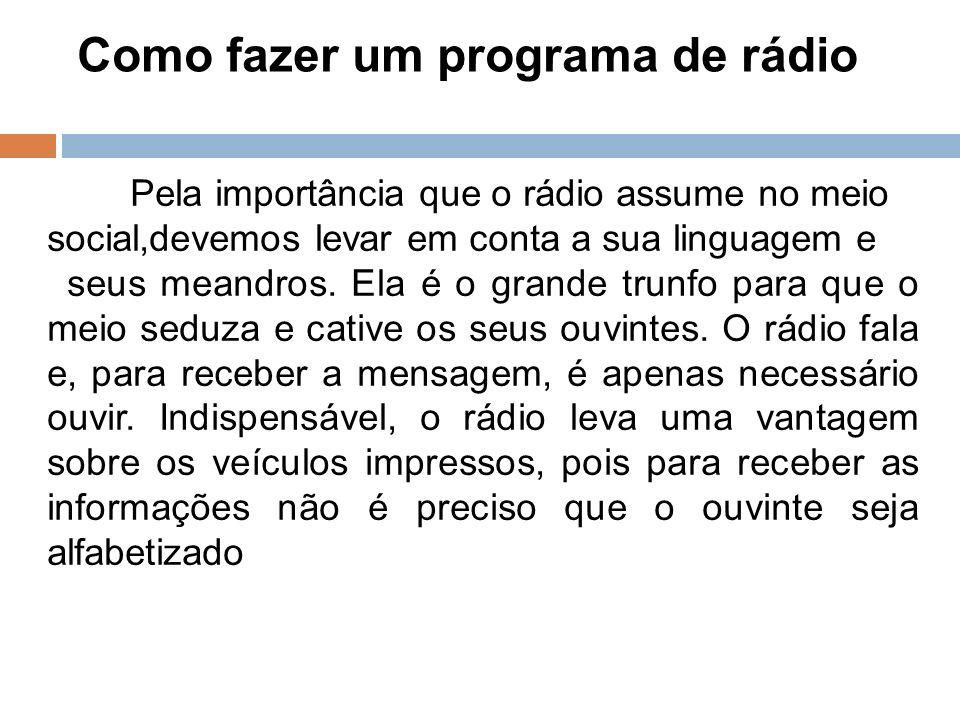 Como fazer um programa de rádio 7 Pela importância que o rádio assume no meio social,devemos levar em conta a sua linguagem e seus meandros. Ela é o g