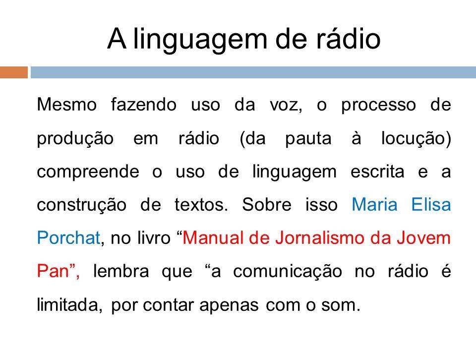 A linguagem de rádio 9 Mesmo fazendo uso da voz, o processo de produção em rádio (da pauta à locução) compreende o uso de linguagem escrita e a constr