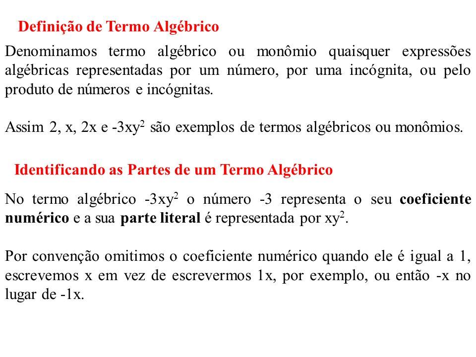 Denominamos termo algébrico ou monômio quaisquer expressões algébricas representadas por um número, por uma incógnita, ou pelo produto de números e in