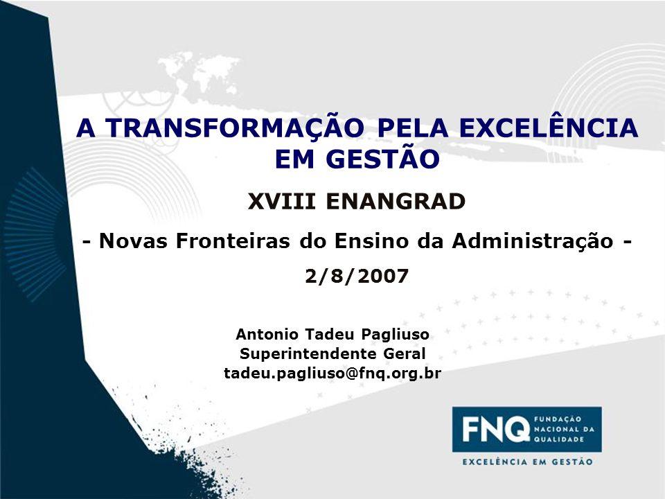 1 A TRANSFORMAÇÃO PELA EXCELÊNCIA EM GESTÃO XVIII ENANGRAD - Novas Fronteiras do Ensino da Administração - 2/8/2007 Antonio Tadeu Pagliuso Superintend