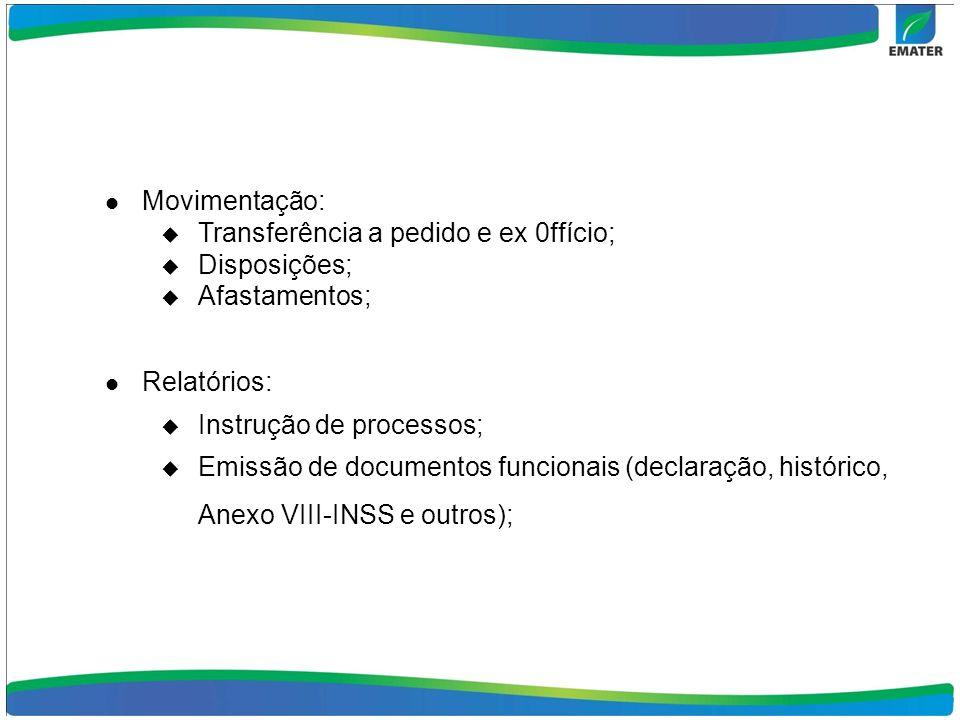 Movimentação: Transferência a pedido e ex 0ffício; Disposições; Afastamentos; Relatórios: Instrução de processos; Emissão de documentos funcionais (de